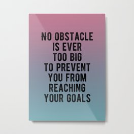 Inspirational - No Obstacle Is Too Big Metal Print