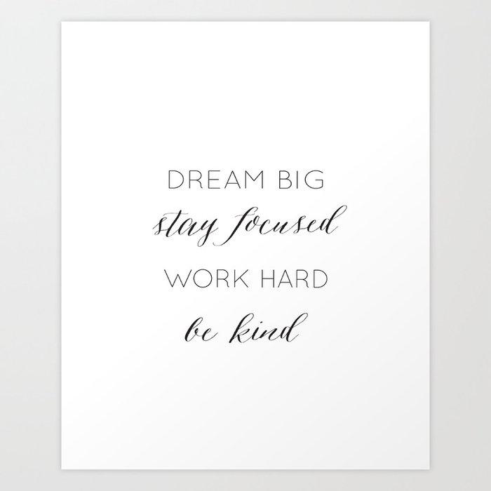 Dream Big, Stay Focused, Work Hard, Be Kind Kunstdrucke