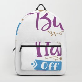 Pregnancy Quotes Hands Off the Bump Backpack