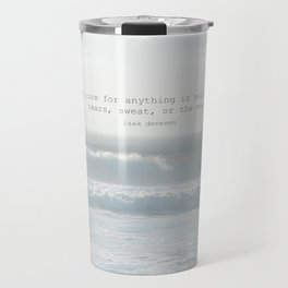 The cure for anything is salt water -  tears, sweat, or the sea. isak dinesen Travel Mug