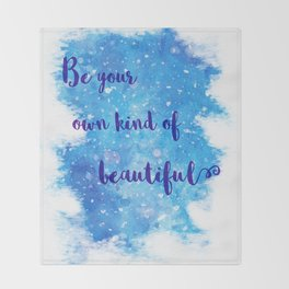 Be Your Own Kind Of Beautiful Throw Blanket