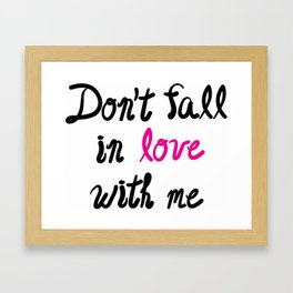 Don't Fall in Love with Me Framed Art Print