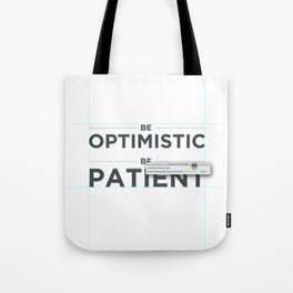 Be patient. Be Optimistic. A PSA for stressed creatives. Tote Bag