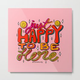 Happy To Be Here Metal Print