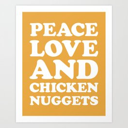 Peace, Love & Chicken Nuggets Funny Quote Art Print