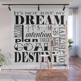 It's Not Just My Dream, It's My Destiny Wall Mural