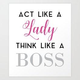Act like a lady think like a boss Slogan tee Art Print