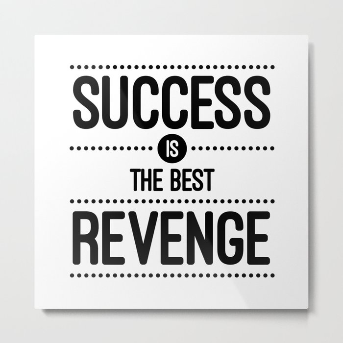 Success Is The Best Revenge White Quote Metal Print By