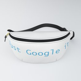Just Google It (And Thank Me Later) Fanny Pack