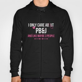I Only Care About PB&J and Like Maybe 3 People Hoody