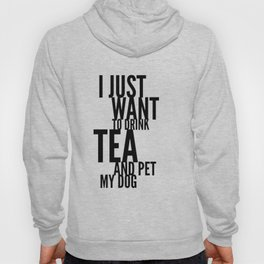 I Just Want to Drink Tea and Pet My Dog in Black Vertical Hoody