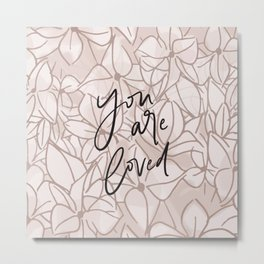 You Are Loved // Pink Floral Metal Print