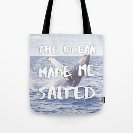 The Ocean Made Me Salted Tote Bag