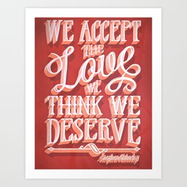 We Accept the Love We Think We Deserve Art Print