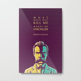 Friedrich Nietzsche Inspirational Quote: What Does Not Kill Me Metal Print