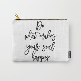 Do What Makes Your Soul Happy Carry-All Pouch