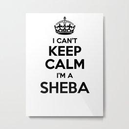 I cant keep calm I am a SHEBA Metal Print