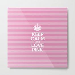 Keep Calm and Love Pink - Pink Stripes  Metal Print
