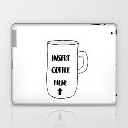 Insert Coffee Here Laptop & iPad Skin