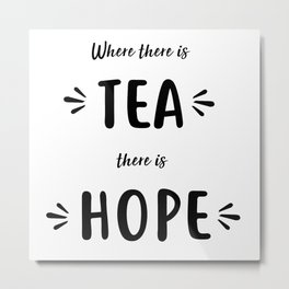 Where There Is Tea There Is Hope Metal Print