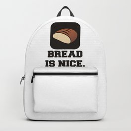 Bread is Nice Quote Backpack