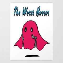 THE WORST HORROR Art Print