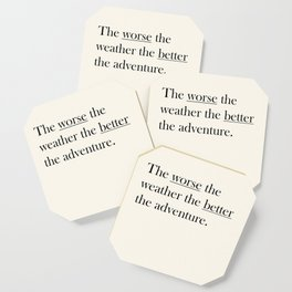 The worse the weather the better the adventure (Quote) Coaster