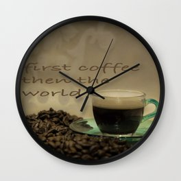 first coffee then the world Wall Clock