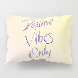 Positive Vibes Only - Miami Pillow Sham