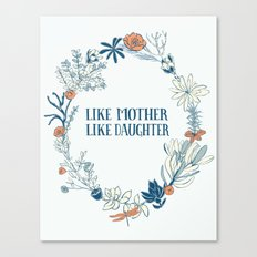 Like Mother, Like Daughter Canvas Print