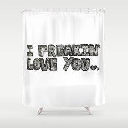 I Freakin' Love You Shower Curtain