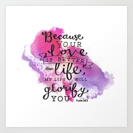 """""""Your Love is Better than Life"""" Hand-Lettered Bible Verse Art Print"""