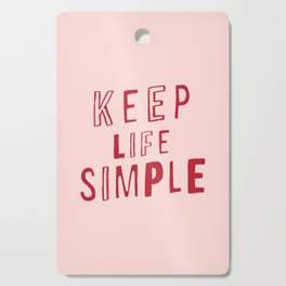 Keep Life Simple cute positive uplifting inspiration for home bedroom wall decor Cutting Board