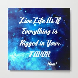 Everything Is Rigged - Rumi Inspirational Quote Metal Print