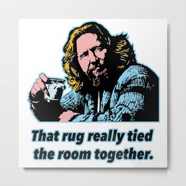 Big Lebowski Quote 3 Metal Print