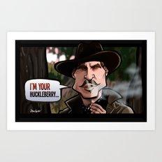 I'm Your Huckleberry (Tombstone) Art Print