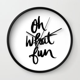 OH WHAT FUN Wall Clock