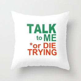 TALK to ME or DIE TRYING Throw Pillow