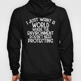 A World Where Environment Doesn't Need Protecting Hoody