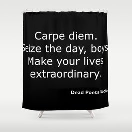 Dead Poets Society quote Shower Curtain