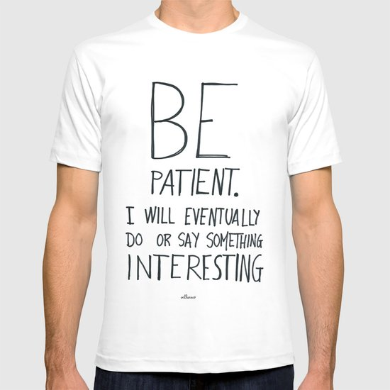 Be patient. T-shirt