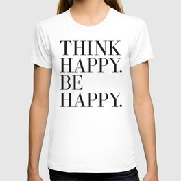 Think Happy. Be Happy. T-shirt