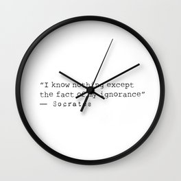 """""""I know nothing except the fact of my ignorance""""  ― Socrates Wall Clock"""
