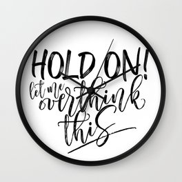 Hold on let me overthink this. (W/RQU) Black text. Wall Clock