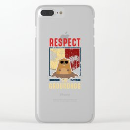 Respect The Groundhog Cute Groundhog Day Clear iPhone Case