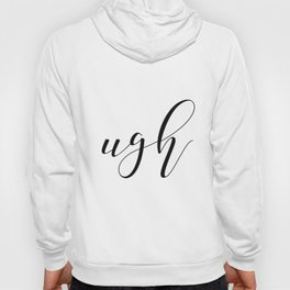 Ugh, Funny 8x10 Print, Typography, Office Decor, Gallery Wall, Home, Wall Print Hoody