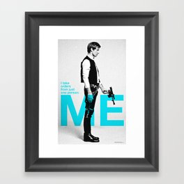 """Han Solo  - """"I Take Orders From Just One Person: ME"""" Framed Art Print"""