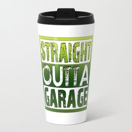 STRAIGHT OUTTA GARAGE Travel Mug
