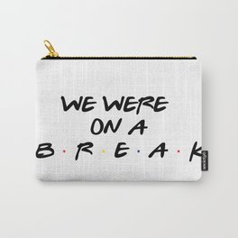 Friends - We Were On A Break Carry-All Pouch