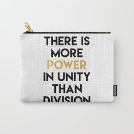 THERE IS MORE POWER IN UNITY THAN DIVISION Carry-All Pouch